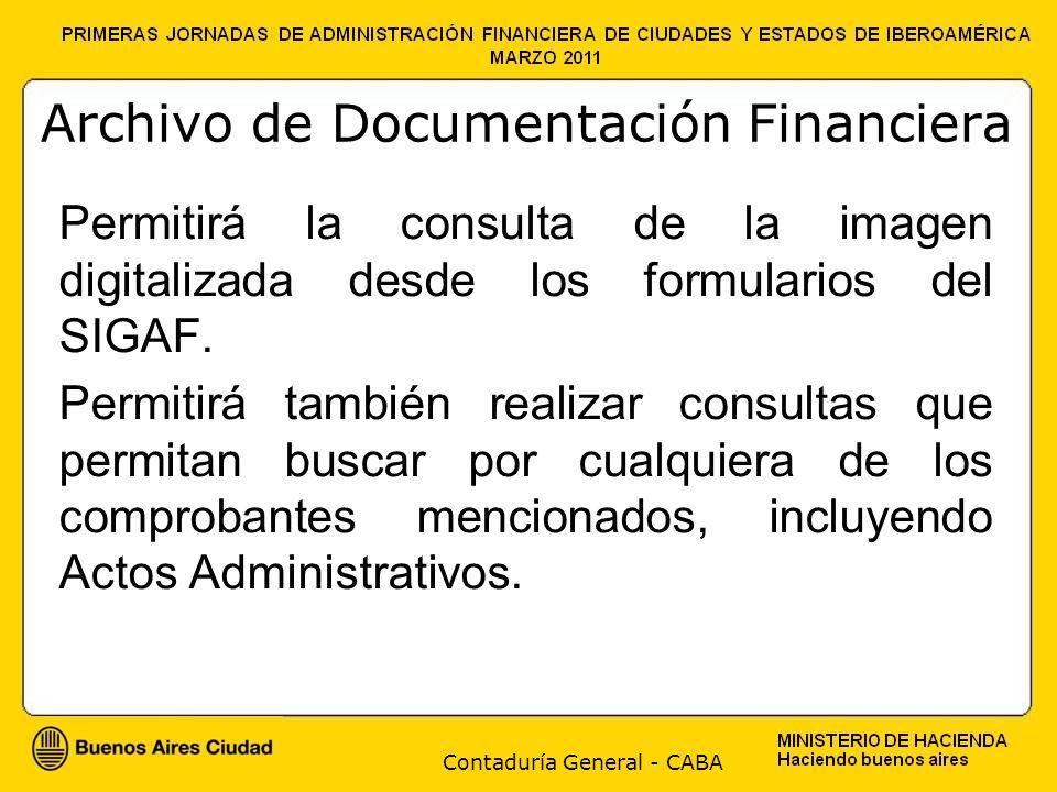 Contaduría General - CABA Archivo de Documentación Financiera Permitirá la consulta de la imagen digitalizada desde los formularios del SIGAF. Permiti