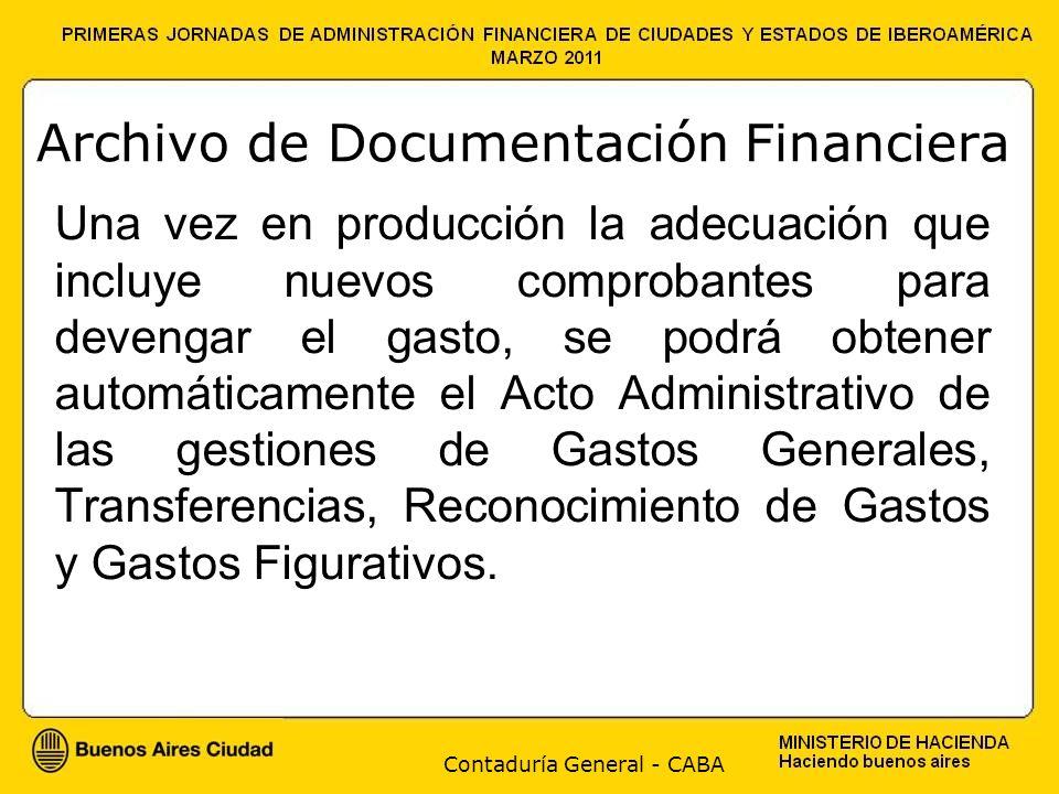 Contaduría General - CABA Archivo de Documentación Financiera Una vez en producción la adecuación que incluye nuevos comprobantes para devengar el gasto, se podrá obtener automáticamente el Acto Administrativo de las gestiones de Gastos Generales, Transferencias, Reconocimiento de Gastos y Gastos Figurativos.