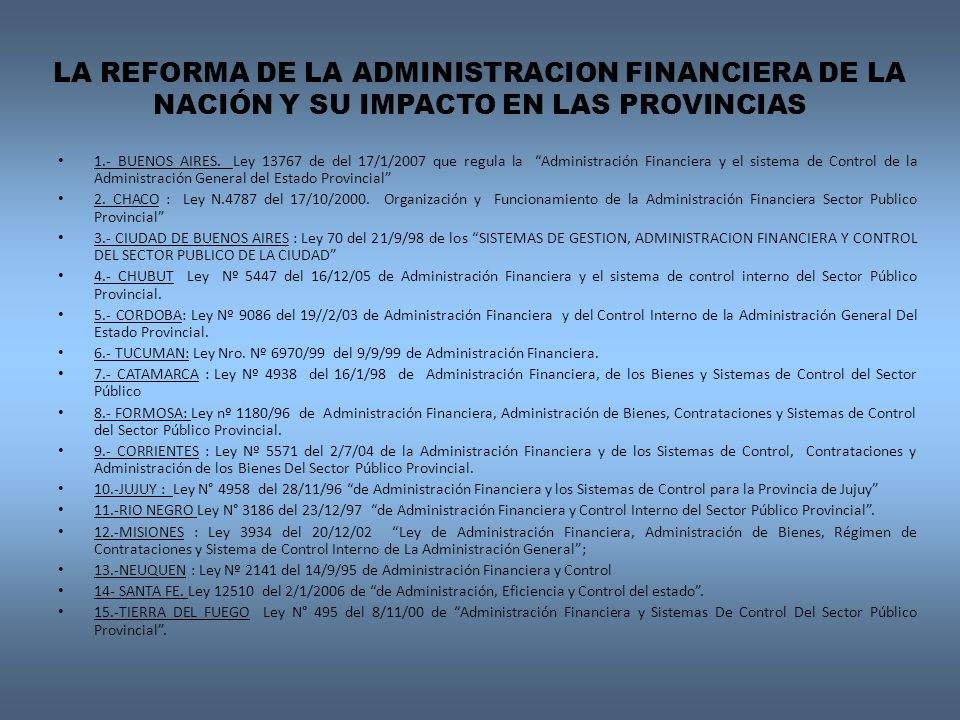 LA REFORMA DE LA ADMINISTRACION FINANCIERA DE LA NACIÓN Y SU IMPACTO EN LAS PROVINCIAS 1.- BUENOS AIRES. Ley 13767 de del 17/1/2007 que regula la Admi