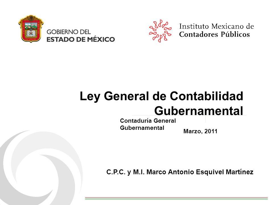 Marzo, 2011 Contaduría General Gubernamental Ley General de Contabilidad Gubernamental C.P.C. y M.I. Marco Antonio Esquivel Martínez