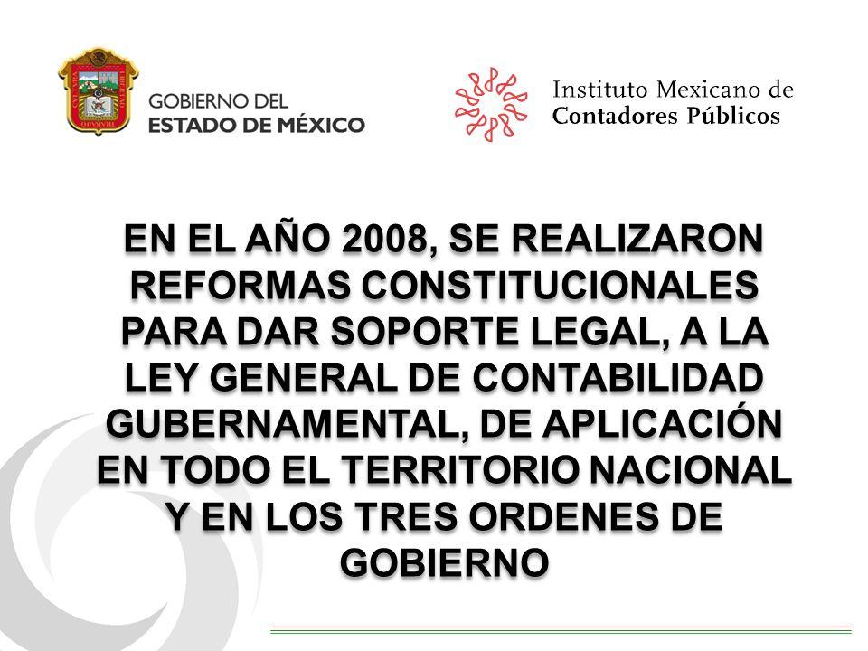 EN EL AÑO 2008, SE REALIZARON REFORMAS CONSTITUCIONALES PARA DAR SOPORTE LEGAL, A LA LEY GENERAL DE CONTABILIDAD GUBERNAMENTAL, DE APLICACIÓN EN TODO EL TERRITORIO NACIONAL Y EN LOS TRES ORDENES DE GOBIERNO