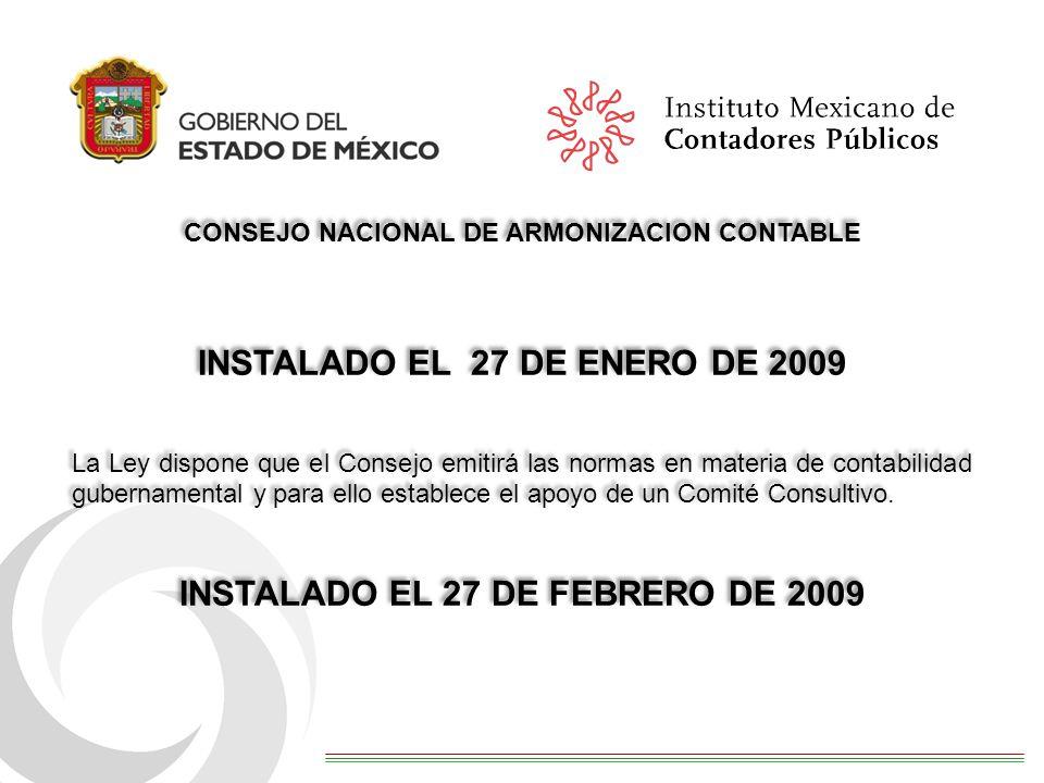 CONSEJO NACIONAL DE ARMONIZACION CONTABLE INSTALADO EL 27 DE ENERO DE 2009 La Ley dispone que el Consejo emitirá las normas en materia de contabilidad gubernamental y para ello establece el apoyo de un Comité Consultivo.