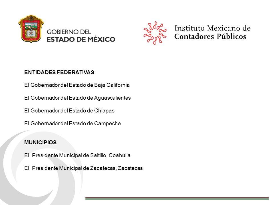 ENTIDADES FEDERATIVAS El Gobernador del Estado de Baja California El Gobernador del Estado de Aguascalientes El Gobernador del Estado de Chiapas El Gobernador del Estado de Campeche MUNICIPIOS El Presidente Municipal de Saltillo, Coahuila El Presidente Municipal de Zacatecas, Zacatecas