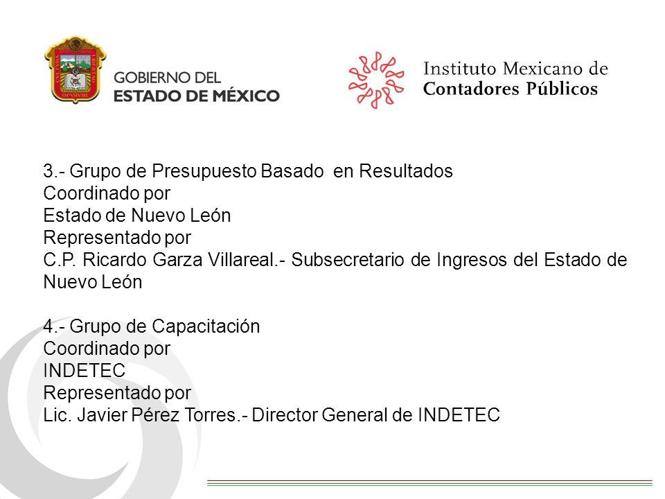 3.- Grupo de Presupuesto Basado en Resultados Coordinado por Estado de Nuevo León Representado por C.P. Ricardo Garza Villareal.- Subsecretario de Ing