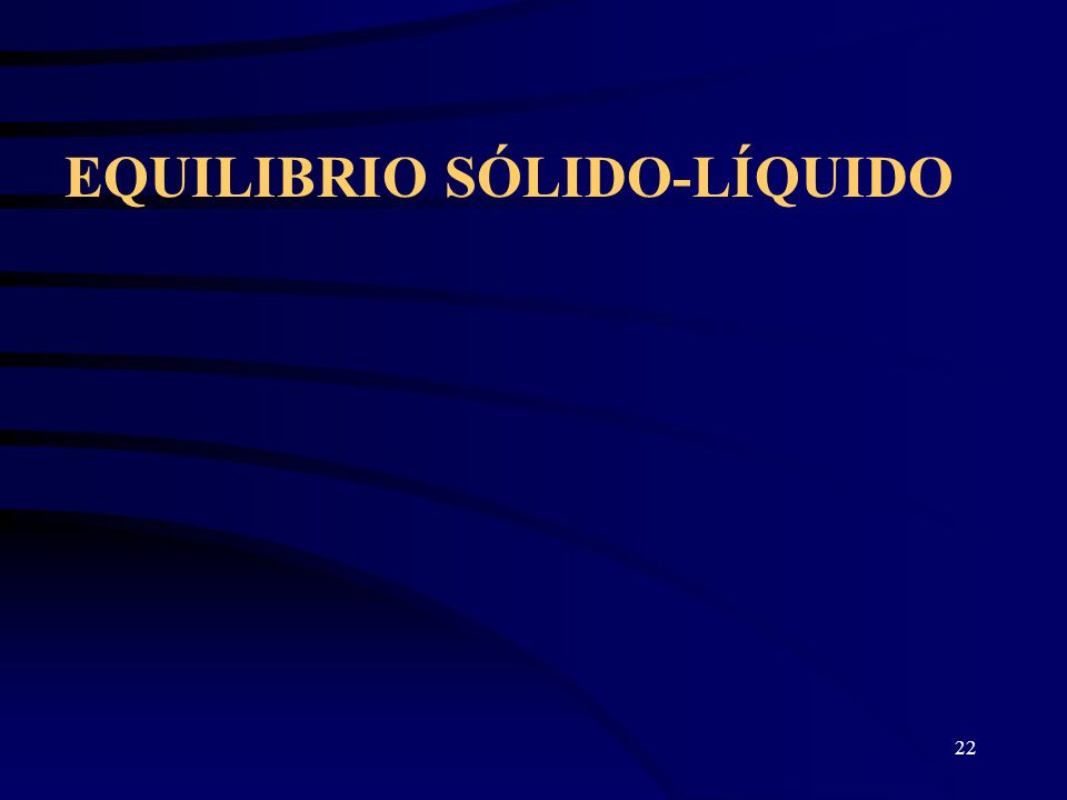 EQUILIBRIO SÓLIDO-LÍQUIDO 22
