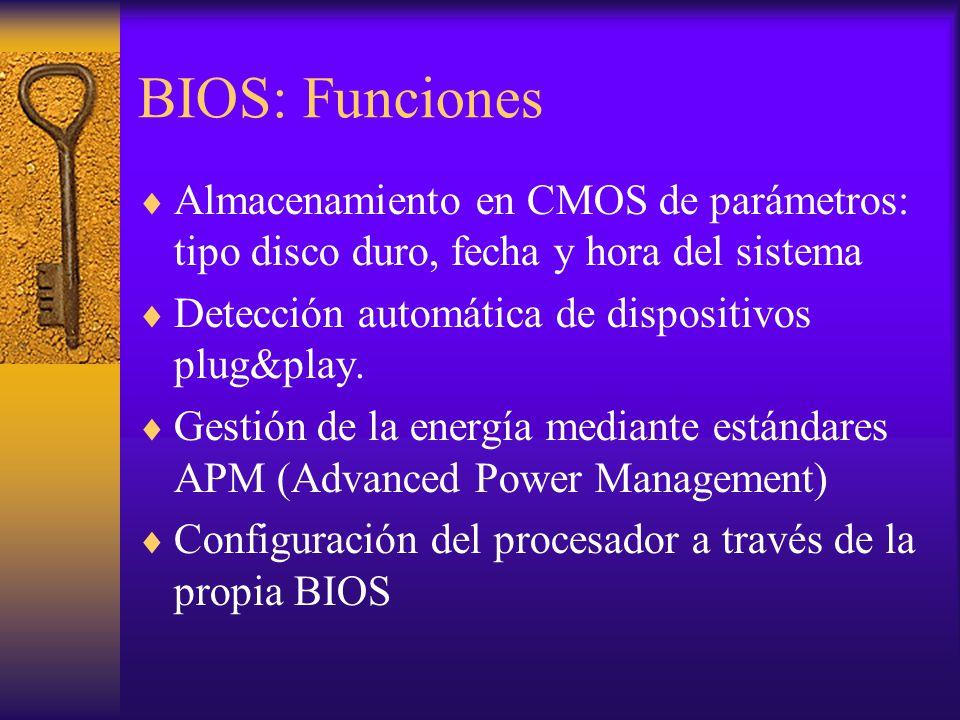 BIOS: Funciones Almacenamiento en CMOS de parámetros: tipo disco duro, fecha y hora del sistema Detección automática de dispositivos plug&play. Gestió