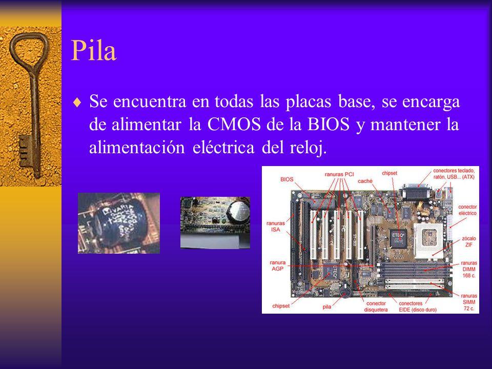 Pila Se encuentra en todas las placas base, se encarga de alimentar la CMOS de la BIOS y mantener la alimentación eléctrica del reloj.