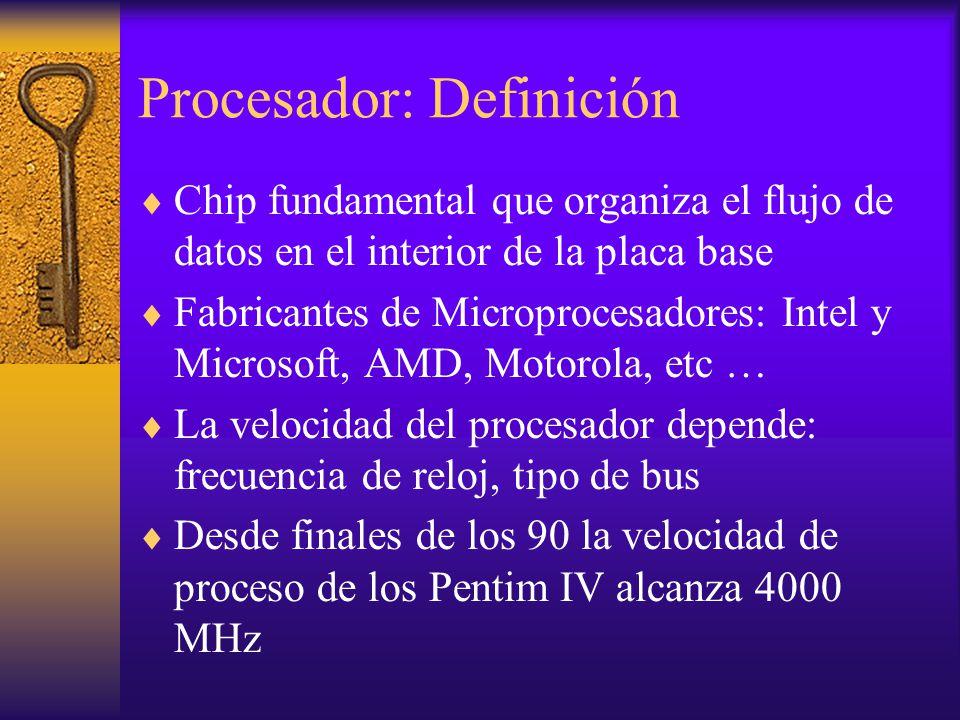 Procesador: Definición Chip fundamental que organiza el flujo de datos en el interior de la placa base Fabricantes de Microprocesadores: Intel y Micro