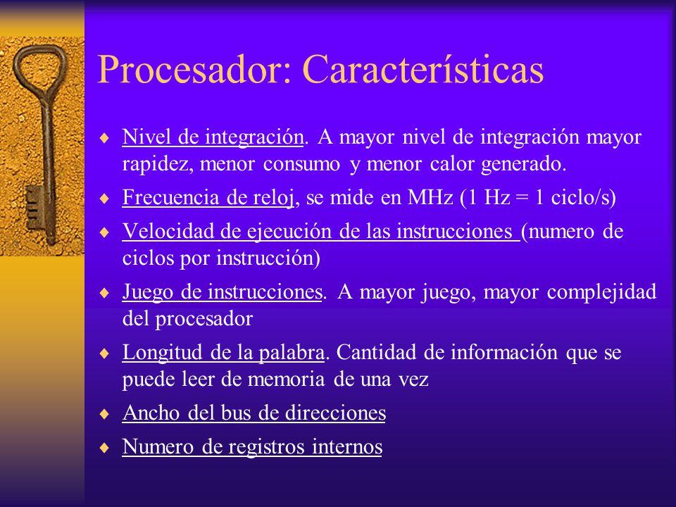 Procesador: Características Nivel de integración. A mayor nivel de integración mayor rapidez, menor consumo y menor calor generado. Frecuencia de relo