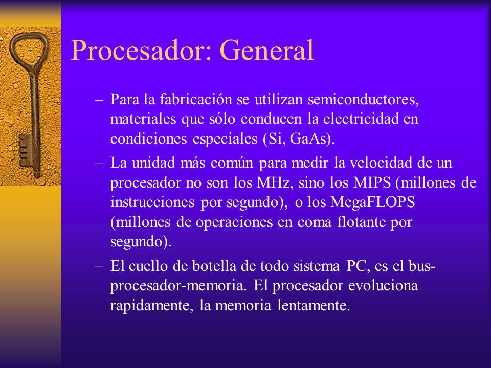 Procesador: General –Para la fabricación se utilizan semiconductores, materiales que sólo conducen la electricidad en condiciones especiales (Si, GaAs