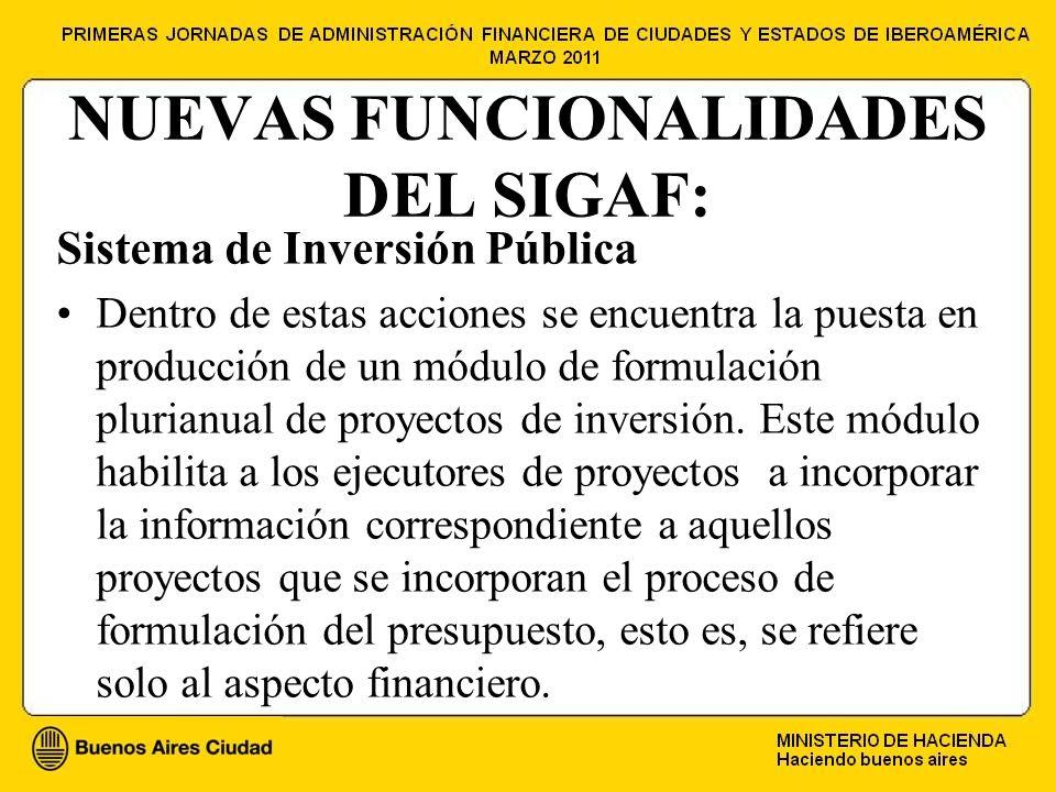 NUEVAS FUNCIONALIDADES DEL SIGAF: Sistema de Inversión Pública Dentro de estas acciones se encuentra la puesta en producción de un módulo de formulación plurianual de proyectos de inversión.