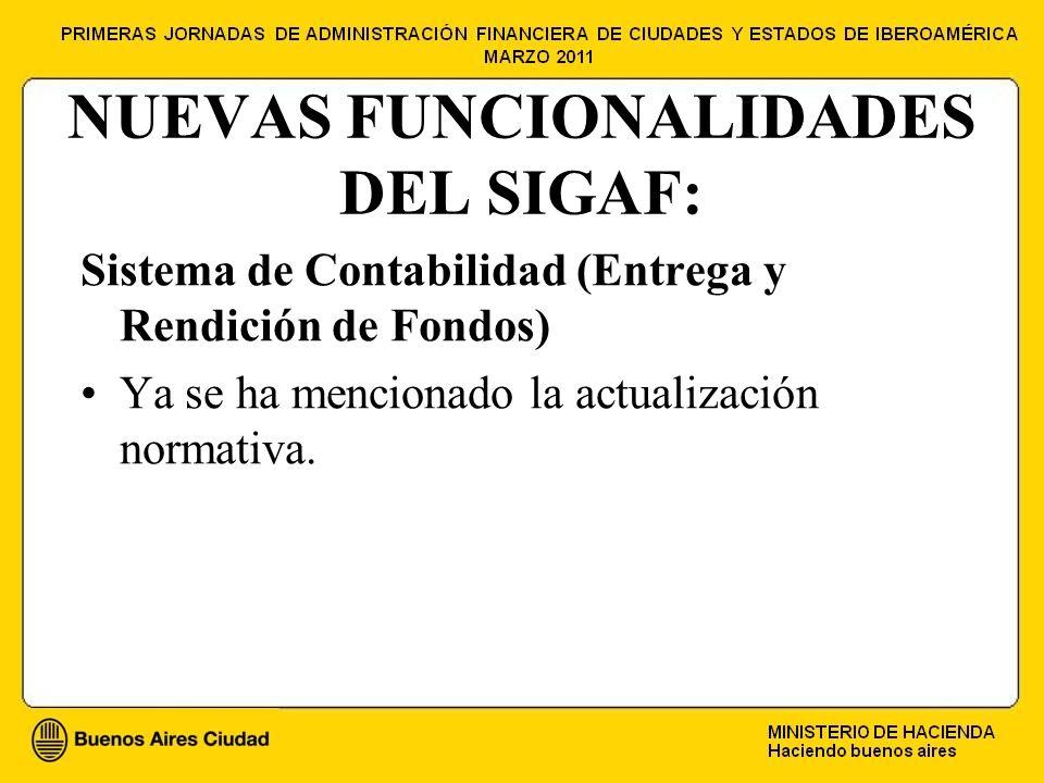 NUEVAS FUNCIONALIDADES DEL SIGAF: Sistema de Contabilidad (Entrega y Rendición de Fondos) Ya se ha mencionado la actualización normativa.