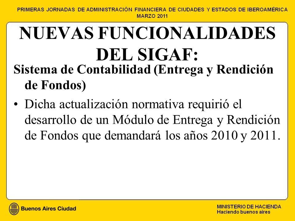 NUEVAS FUNCIONALIDADES DEL SIGAF: Sistema de Contabilidad (Entrega y Rendición de Fondos) Dicha actualización normativa requirió el desarrollo de un Módulo de Entrega y Rendición de Fondos que demandará los años 2010 y 2011.