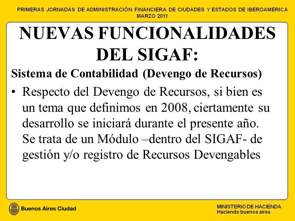 NUEVAS FUNCIONALIDADES DEL SIGAF: Sistema de Contabilidad (Devengo de Recursos) Respecto del Devengo de Recursos, si bien es un tema que definimos en 2008, ciertamente su desarrollo se iniciará durante el presente año.