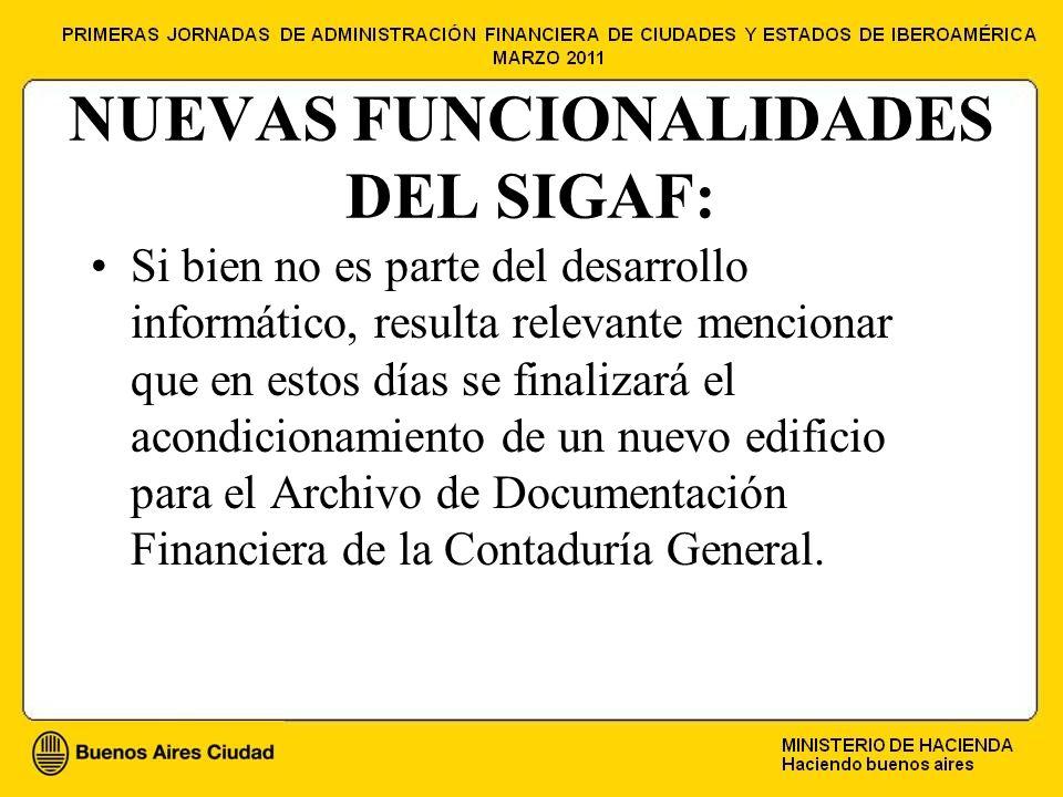 NUEVAS FUNCIONALIDADES DEL SIGAF: Si bien no es parte del desarrollo informático, resulta relevante mencionar que en estos días se finalizará el acondicionamiento de un nuevo edificio para el Archivo de Documentación Financiera de la Contaduría General.