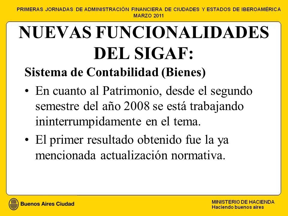 NUEVAS FUNCIONALIDADES DEL SIGAF: Sistema de Contabilidad (Bienes) En cuanto al Patrimonio, desde el segundo semestre del año 2008 se está trabajando ininterrumpidamente en el tema.