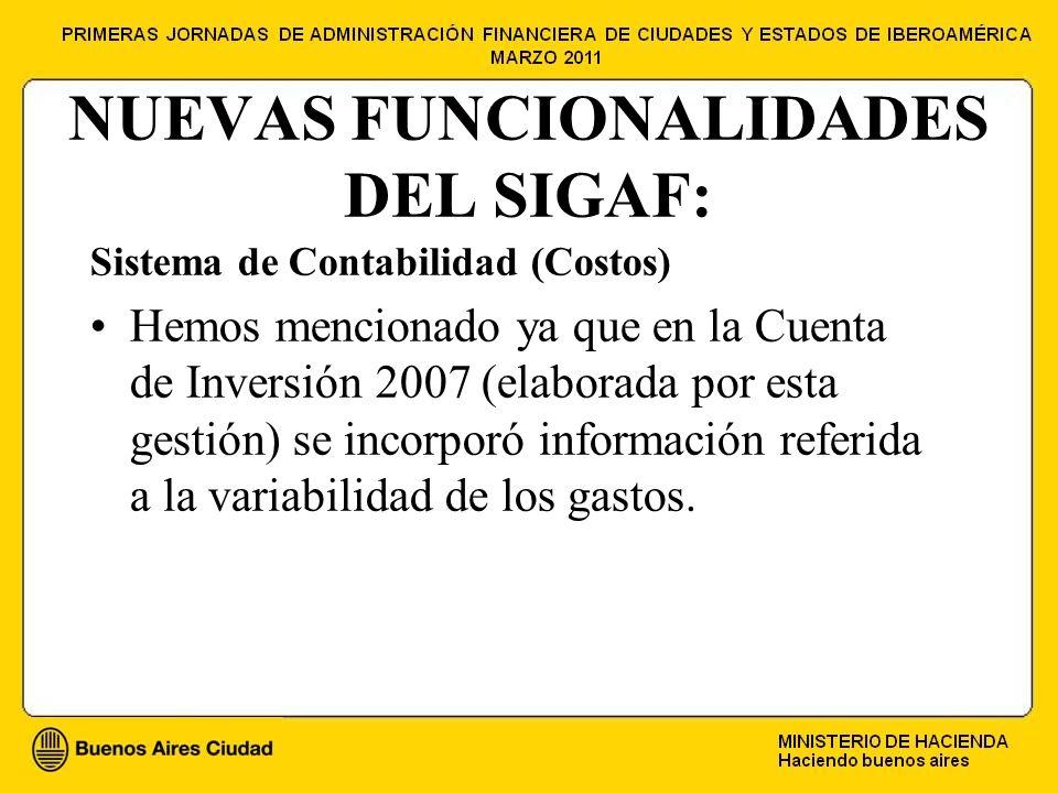 NUEVAS FUNCIONALIDADES DEL SIGAF: Sistema de Contabilidad (Costos) Hemos mencionado ya que en la Cuenta de Inversión 2007 (elaborada por esta gestión) se incorporó información referida a la variabilidad de los gastos.