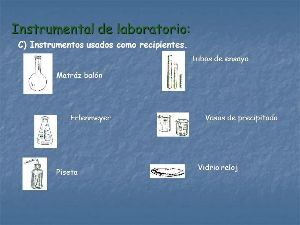 Instrumental de laboratorio: C) Instrumentos usados como recipientes. Erlenmeyer Matráz balón Piseta Vidrio reloj Tubos de ensayo Vasos de precipitado