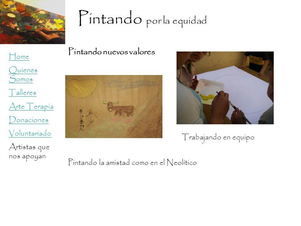 Pintando por la equidad Home Quienes Somos Talleres Arte Terapia Donaciones Voluntariado Artistas que nos apoyan Pintando nuevos valores Pintando la amistad como en el Neolítico Trabajando en equipo