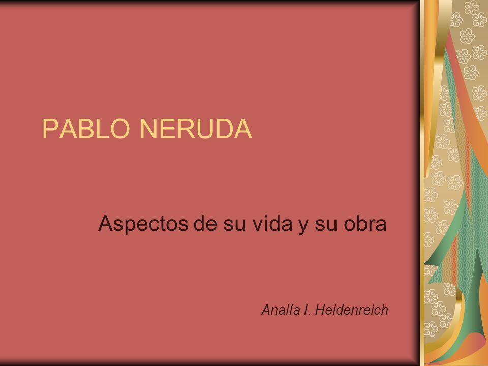 PABLO NERUDA Aspectos de su vida y su obra Analía I. Heidenreich