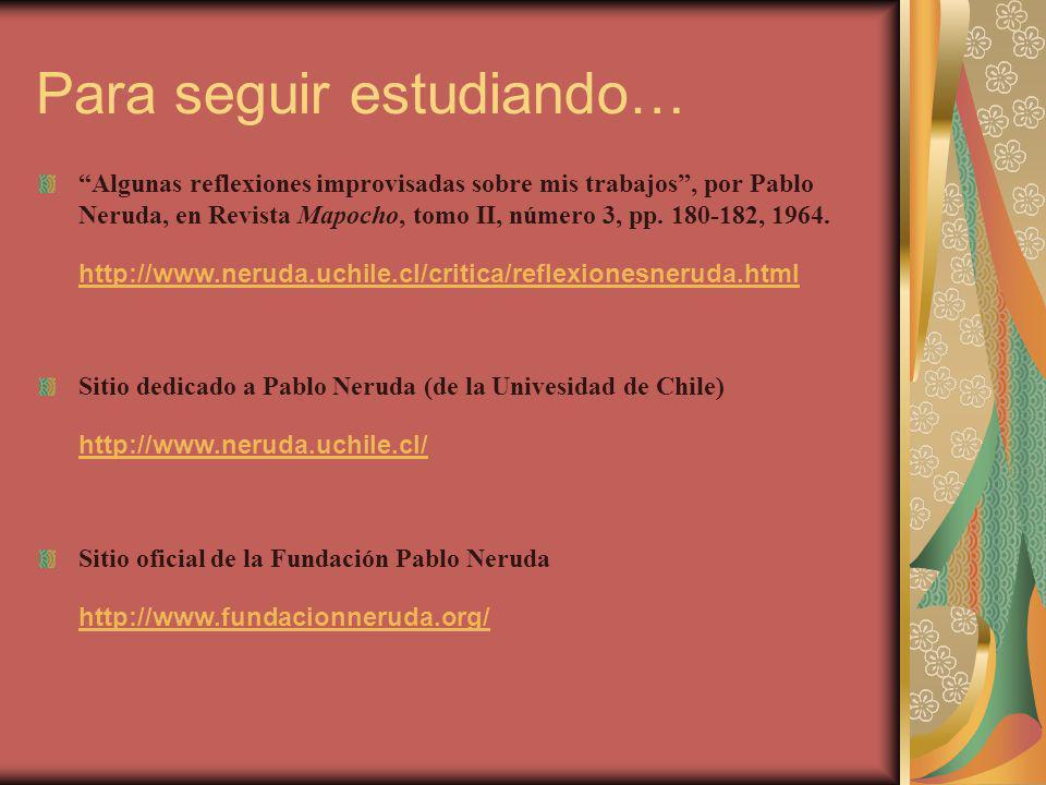 Para seguir estudiando… Algunas reflexiones improvisadas sobre mis trabajos, por Pablo Neruda, en Revista Mapocho, tomo II, número 3, pp. 180-182, 196