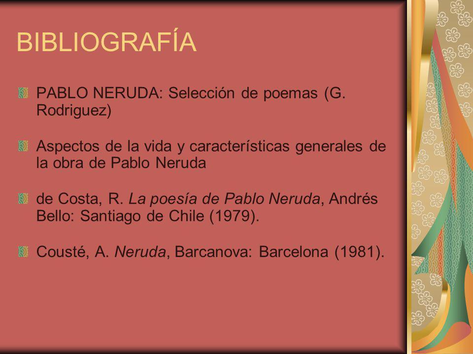 BIBLIOGRAFÍA PABLO NERUDA: Selección de poemas (G. Rodriguez) Aspectos de la vida y características generales de la obra de Pablo Neruda de Costa, R.