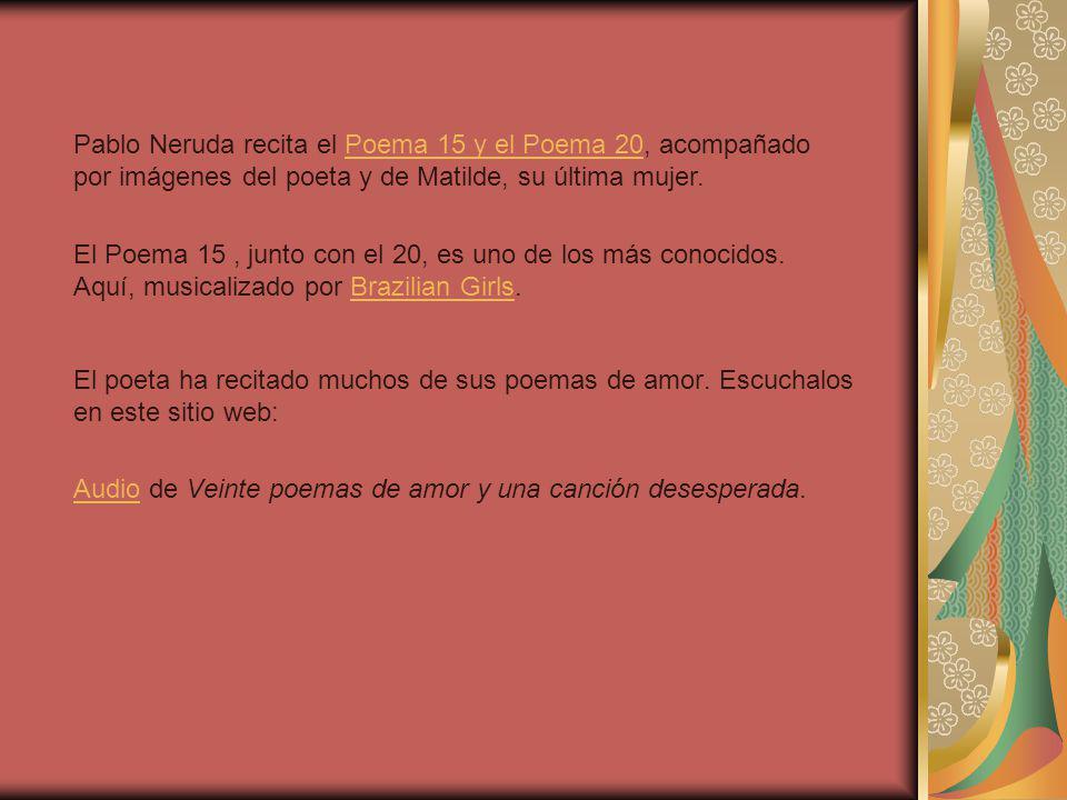 El Poema 15, junto con el 20, es uno de los más conocidos. Aquí, musicalizado por Brazilian Girls.Brazilian Girls Pablo Neruda recita el Poema 15 y el