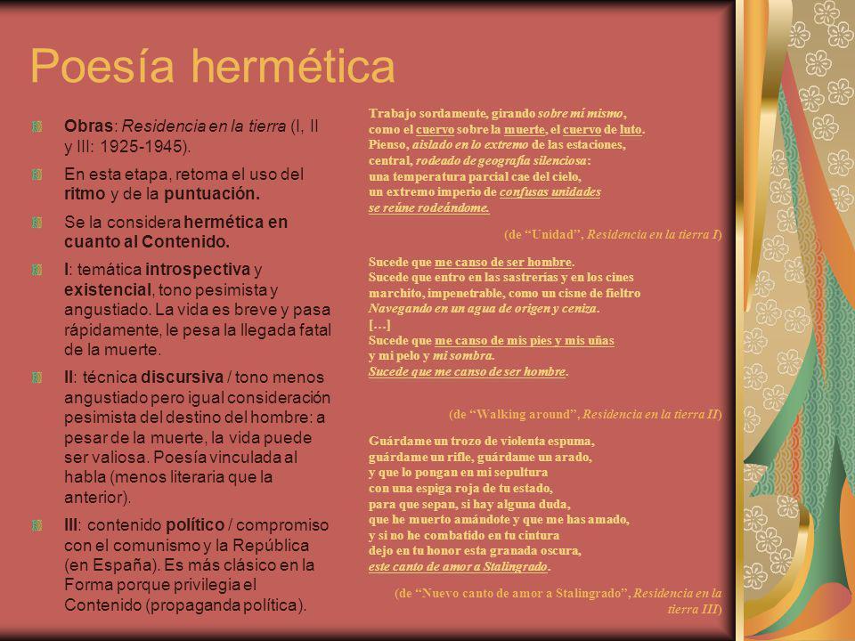 Poesía hermética Obras: Residencia en la tierra (I, II y III: 1925-1945). En esta etapa, retoma el uso del ritmo y de la puntuación. Se la considera h