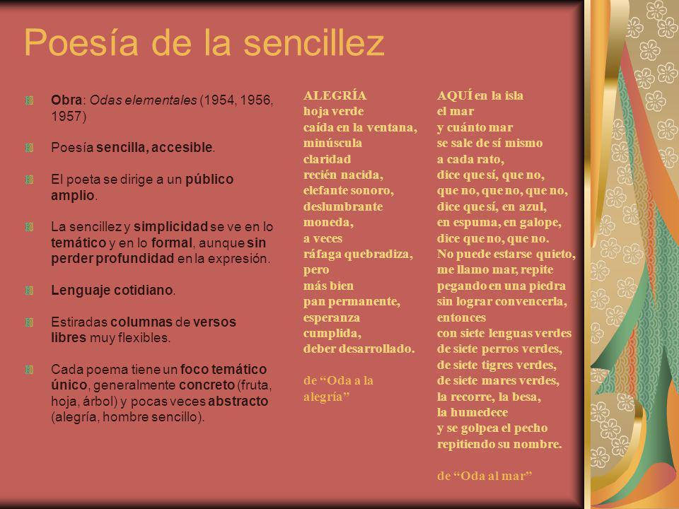 Poesía de la sencillez Obra: Odas elementales (1954, 1956, 1957) Poesía sencilla, accesible. El poeta se dirige a un público amplio. La sencillez y si