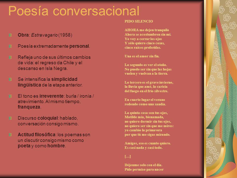 Poesía conversacional Obra: Estravagario (1958) Poesía extremadamente personal. Refleja uno de sus últimos cambios de vida: el regreso da Chile y el d