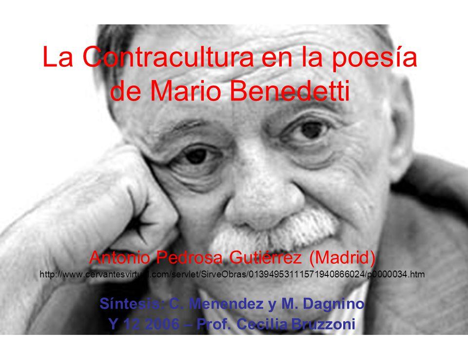 La Contracultura en la poesía de Mario Benedetti Antonio Pedrosa Gutiérrez (Madrid) http://www.cervantesvirtual.com/servlet/SirveObras/013949531115719