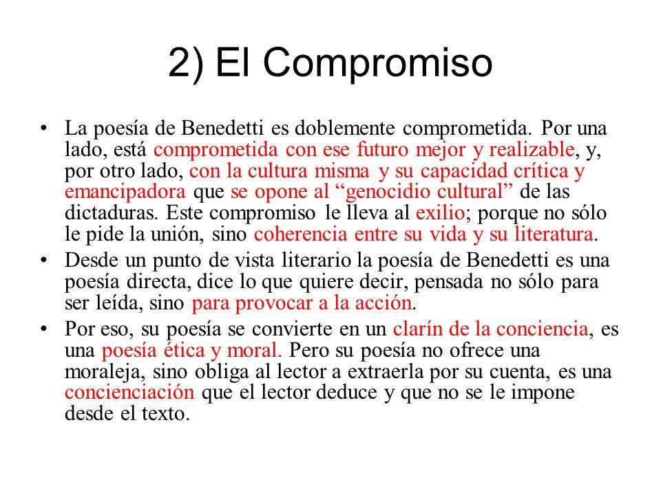 2) El Compromiso La poesía de Benedetti es doblemente comprometida. Por una lado, está comprometida con ese futuro mejor y realizable, y, por otro lad