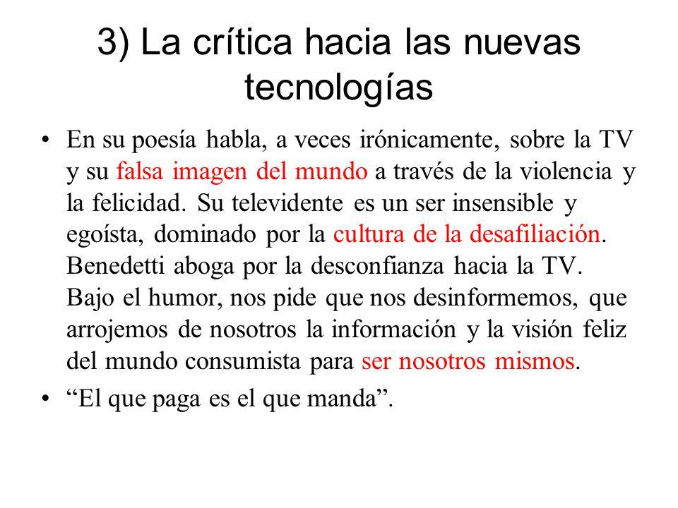 3) La crítica hacia las nuevas tecnologías En su poesía habla, a veces irónicamente, sobre la TV y su falsa imagen del mundo a través de la violencia