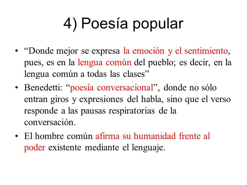 4) Poesía popular Donde mejor se expresa la emoción y el sentimiento, pues, es en la lengua común del pueblo; es decir, en la lengua común a todas las