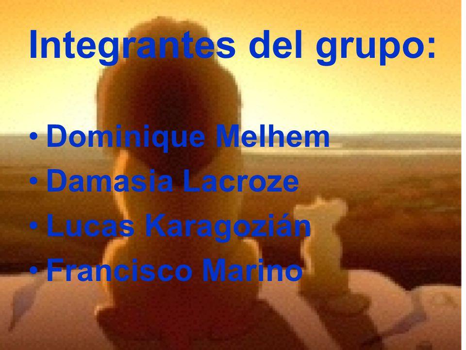 Integrantes del grupo: Dominique Melhem Damasia Lacroze Lucas Karagozián Francisco Marino