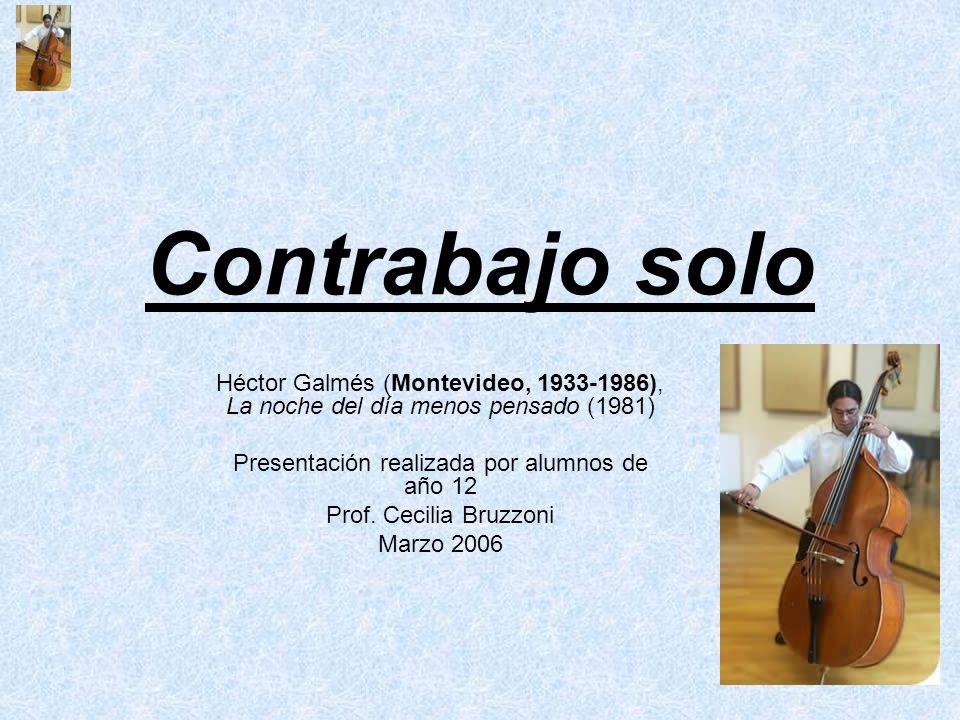 Contrabajo solo Héctor Galmés (Montevideo, 1933-1986), La noche del día menos pensado (1981) Presentación realizada por alumnos de año 12 Prof. Cecili