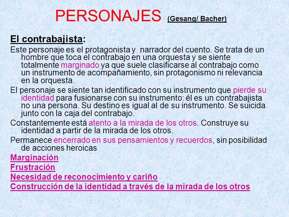 PERSONAJES (Gesang/ Bacher) El contrabajista: Este personaje es el protagonista y narrador del cuento. Se trata de un hombre que toca el contrabajo en