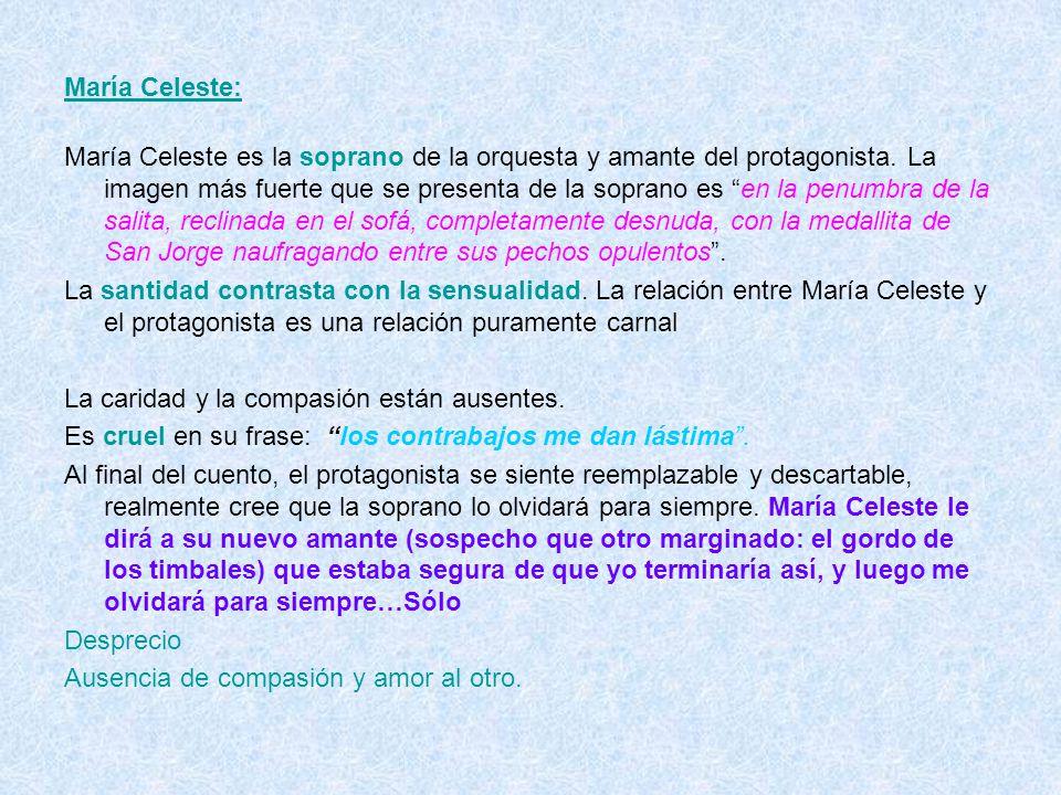 María Celeste: María Celeste es la soprano de la orquesta y amante del protagonista. La imagen más fuerte que se presenta de la soprano es en la penum