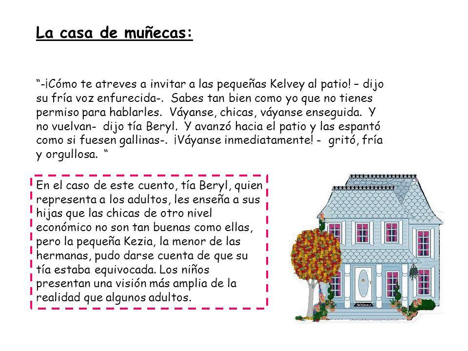 La casa de muñecas: -¡Cómo te atreves a invitar a las pequeñas Kelvey al patio.