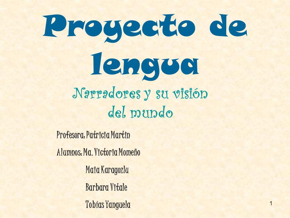 1 Proyecto de lengua Profesora: Patricia Martin Alumnos: Ma. Victoria Momeño Maia Karagozlu Barbara Vitale Tobías Yanguela Narradores y su visión del