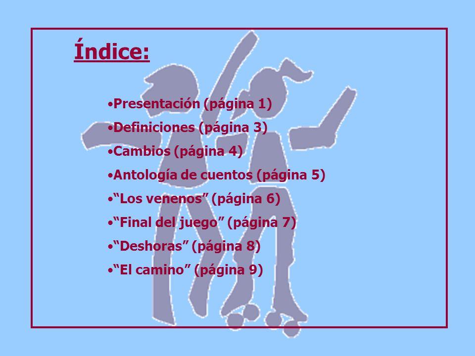 Presentación (página 1) Definiciones (página 3) Cambios (página 4) Antología de cuentos (página 5) Los venenos (página 6) Final del juego (página 7) Deshoras (página 8) El camino (página 9) Índice: