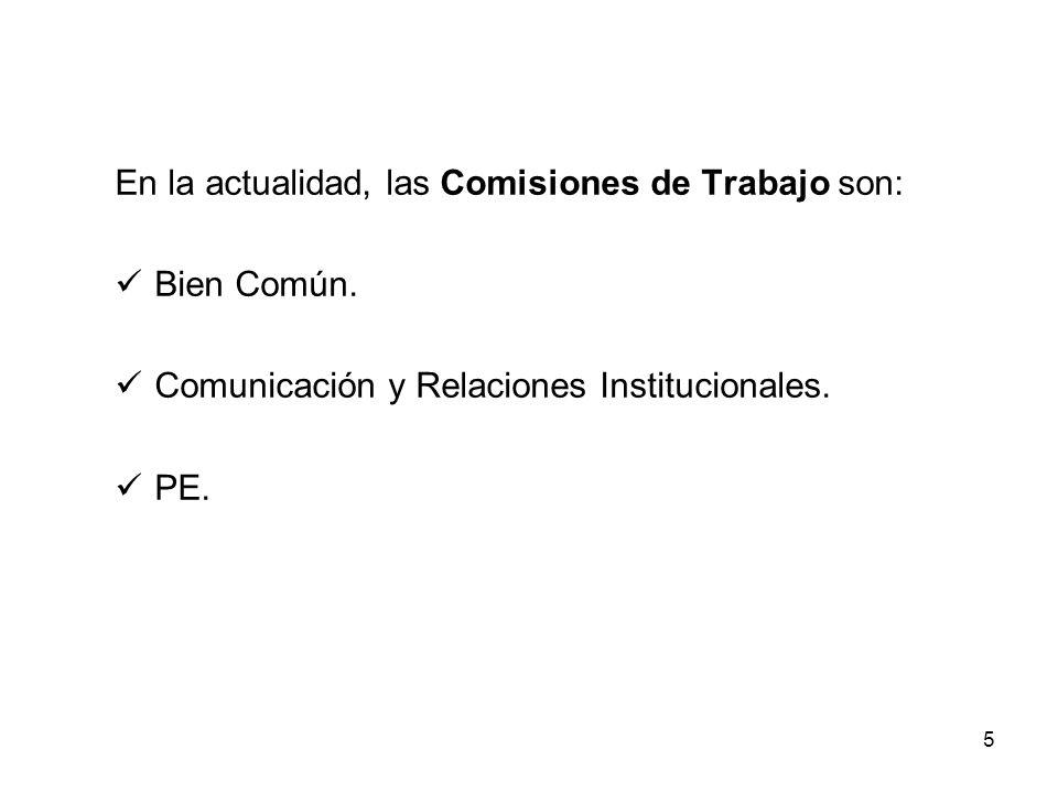 5 En la actualidad, las Comisiones de Trabajo son: Bien Común.