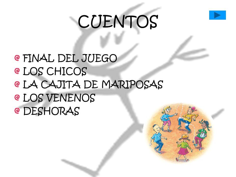 CUENTOS FINAL DEL JUEGO LOS CHICOS LA CAJITA DE MARIPOSAS LOS VENENOS DESHORAS