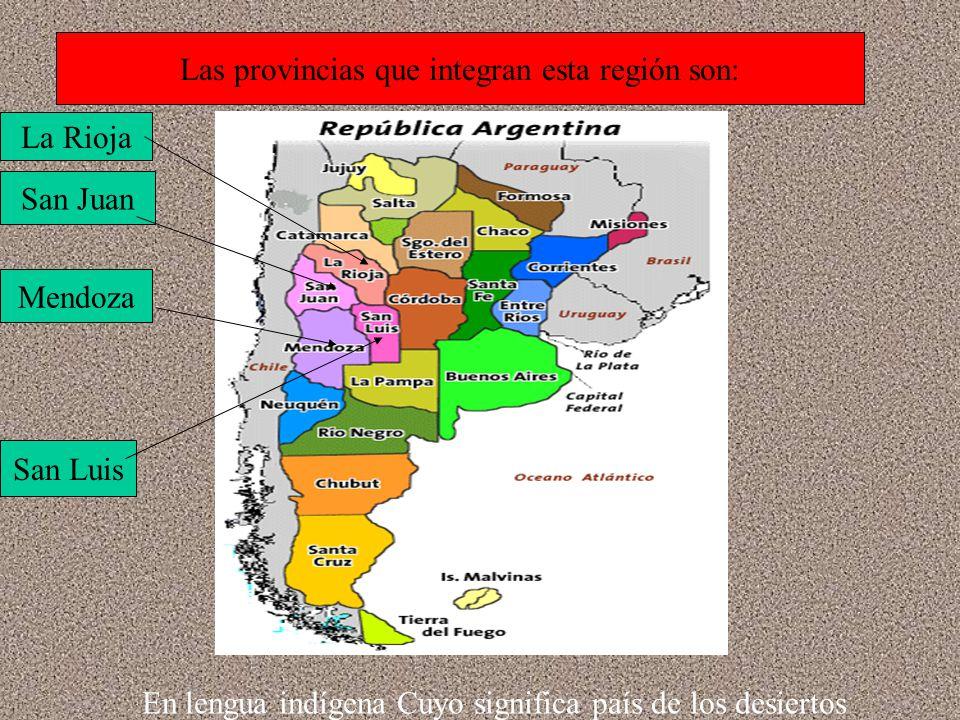 Las provincias que integran esta región son: San Juan Mendoza La Rioja San Luis En lengua indígena Cuyo significa país de los desiertos