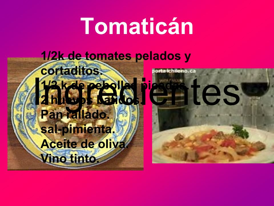 Tomaticán Ingredientes 1/2k de tomates pelados y cortaditos.