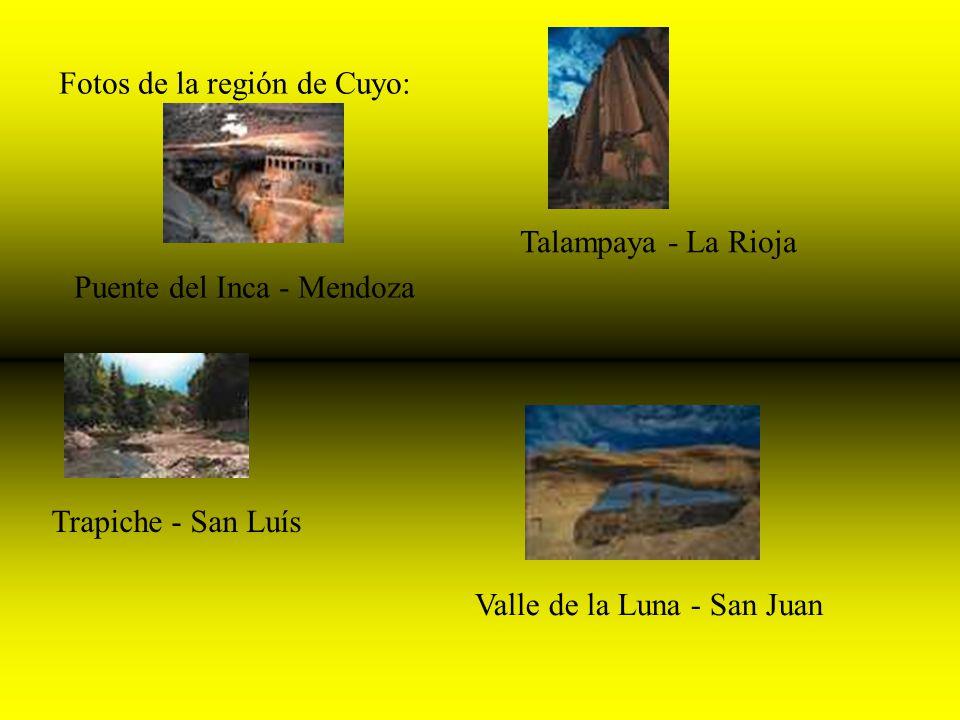 Fotos de la región de Cuyo: Valle de la Luna - San Juan Talampaya - La Rioja Puente del Inca - Mendoza Trapiche - San Luís