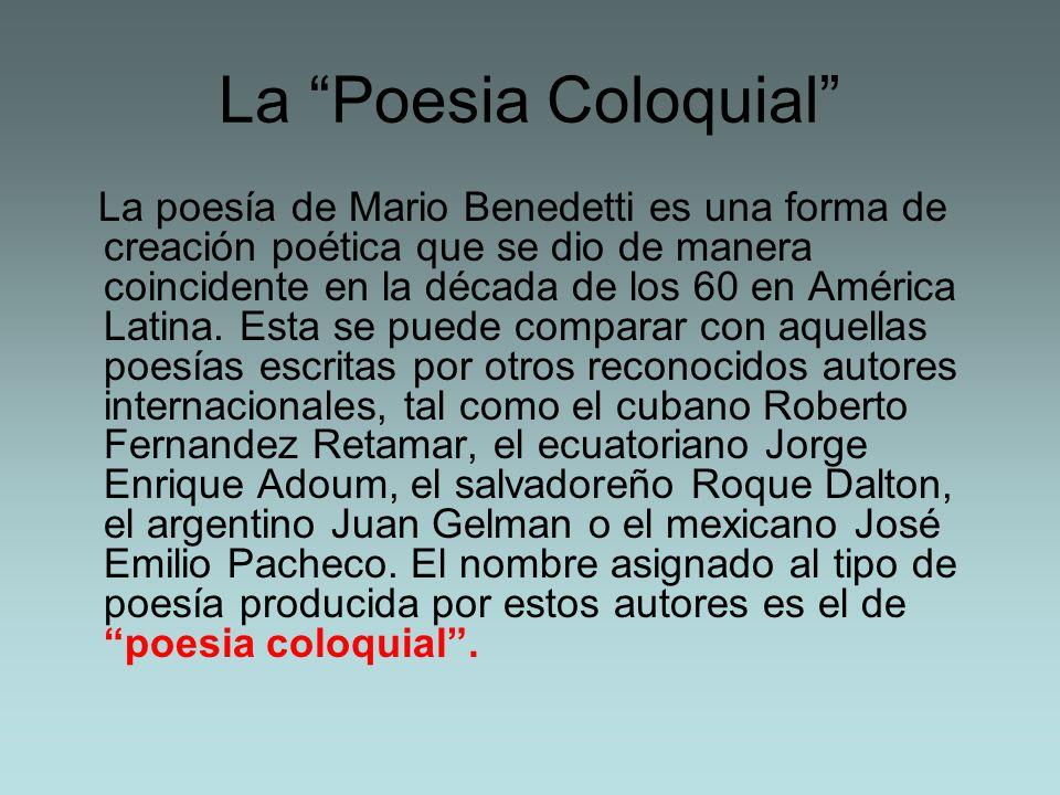 La Poesia Coloquial La poesía de Mario Benedetti es una forma de creación poética que se dio de manera coincidente en la década de los 60 en América L