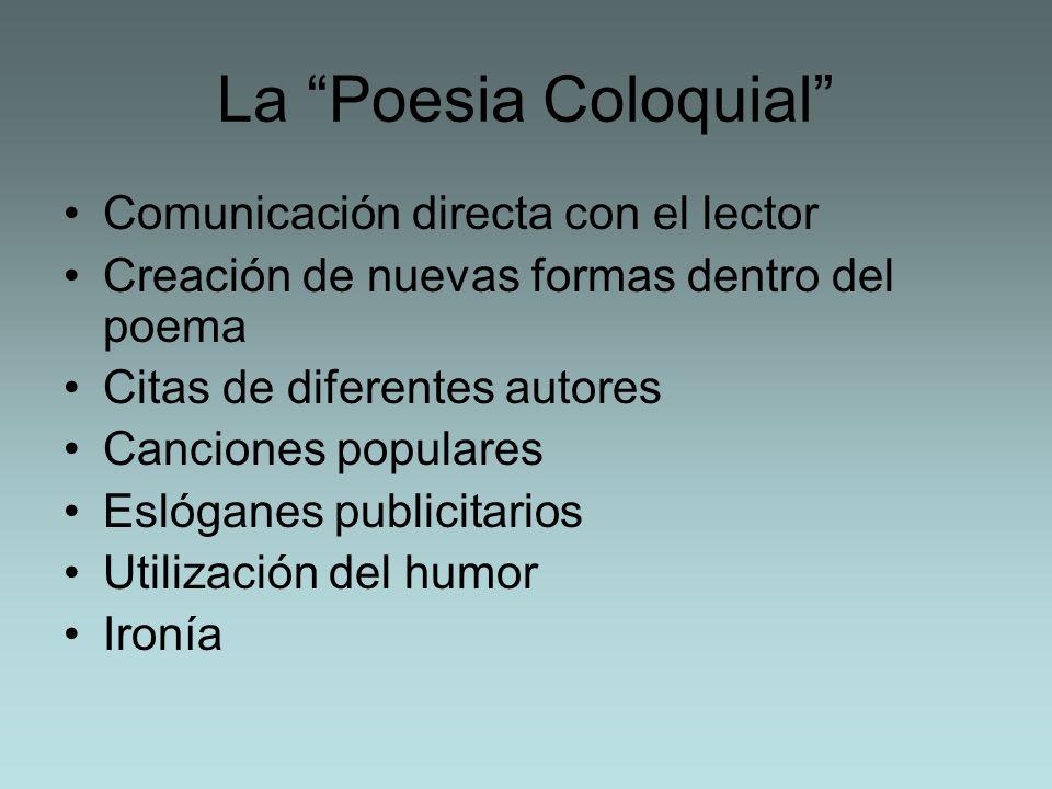 La Poesia Coloquial Comunicación directa con el lector Creación de nuevas formas dentro del poema Citas de diferentes autores Canciones populares Esló
