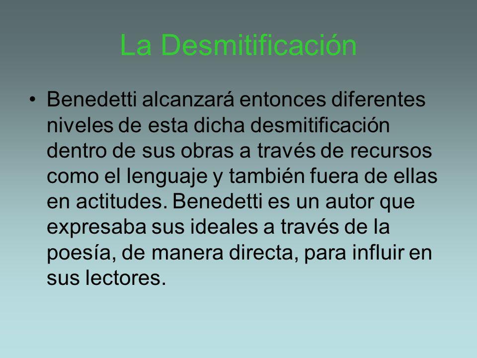 La Desmitificación Benedetti alcanzará entonces diferentes niveles de esta dicha desmitificación dentro de sus obras a través de recursos como el leng
