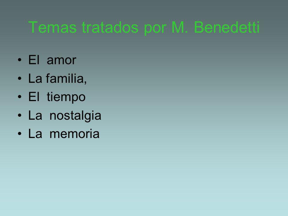 Temas tratados por M. Benedetti El amor La familia, El tiempo La nostalgia La memoria